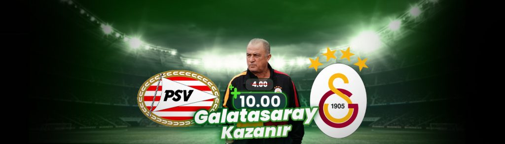 540Bets10 Girişte Galatasaray - PSV Maçına Extra Oran